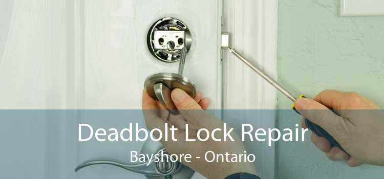Deadbolt Lock Repair Bayshore - Ontario