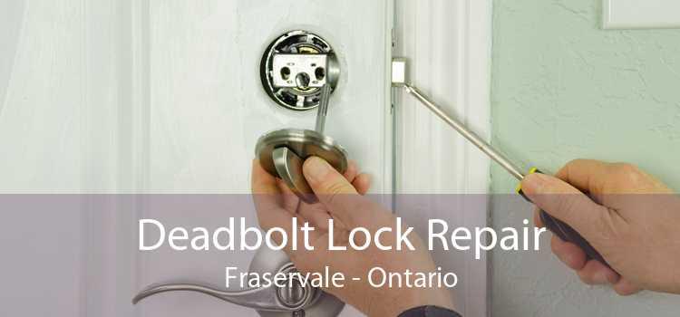 Deadbolt Lock Repair Fraservale - Ontario