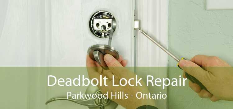 Deadbolt Lock Repair Parkwood Hills - Ontario