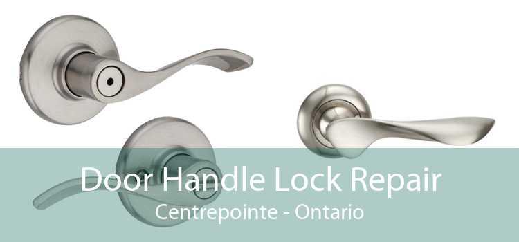 Door Handle Lock Repair Centrepointe - Ontario