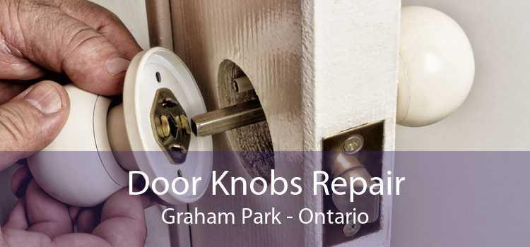 Door Knobs Repair Graham Park - Ontario
