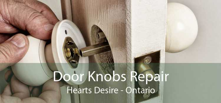 Door Knobs Repair Hearts Desire - Ontario