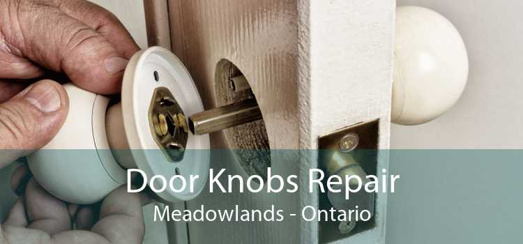 Door Knobs Repair Meadowlands - Ontario