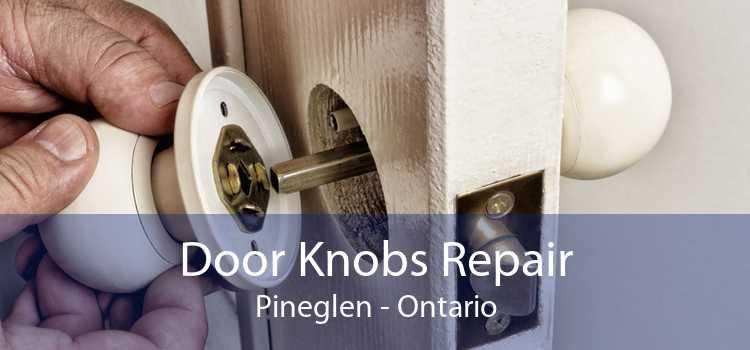 Door Knobs Repair Pineglen - Ontario