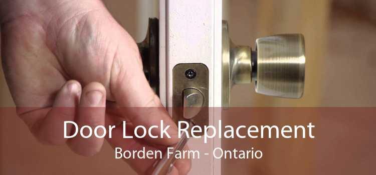 Door Lock Replacement Borden Farm - Ontario