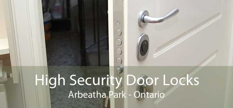 High Security Door Locks Arbeatha Park - Ontario