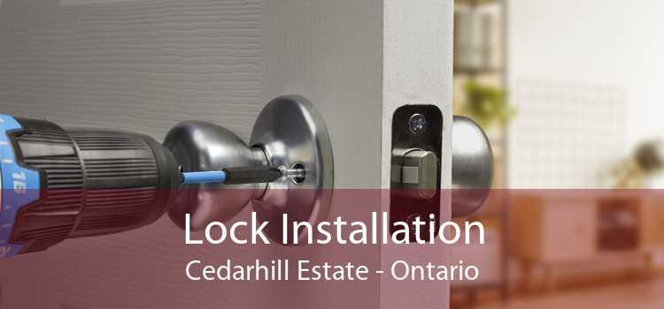 Lock Installation Cedarhill Estate - Ontario
